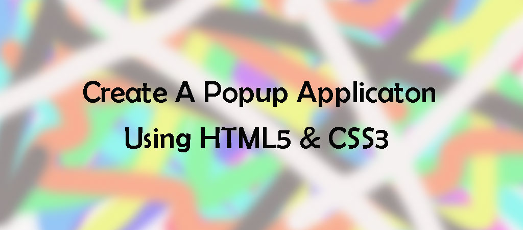 Create a PopUp Application Using HTML5 & CSS3