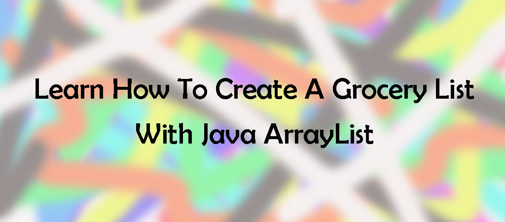 Java Example Programs – ArrayList Example – Learn how to create a grocery list with Java ArrayList