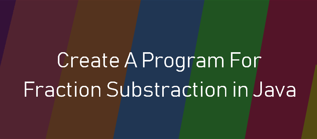 create-a-program-for-fraction-substraction-in-java