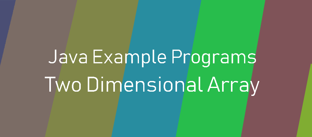 Java Example Programs – 2 Dimensional Array