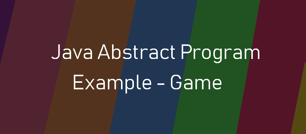 Java Example Programs – Abstract Example Game
