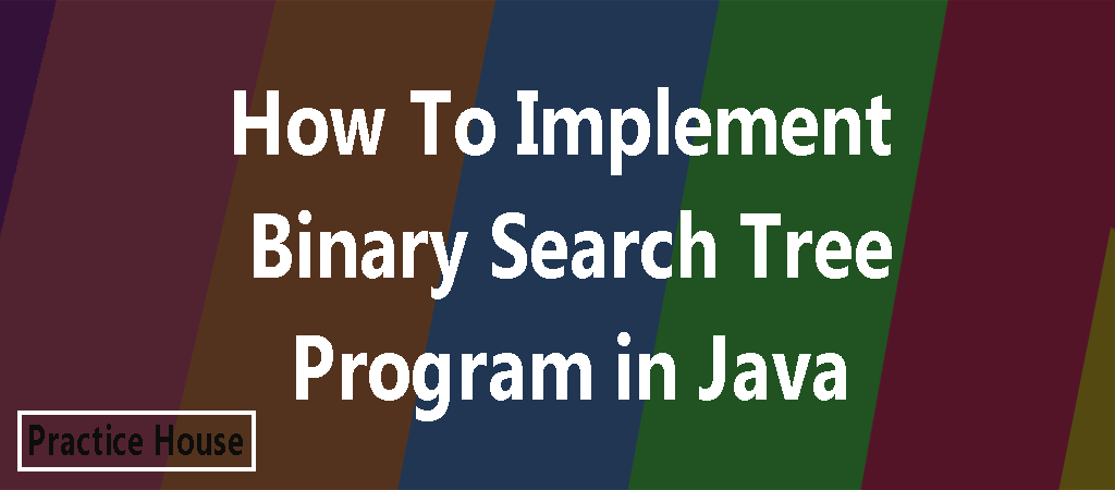 Binary Search Tree Implementation program In Java Programming Language