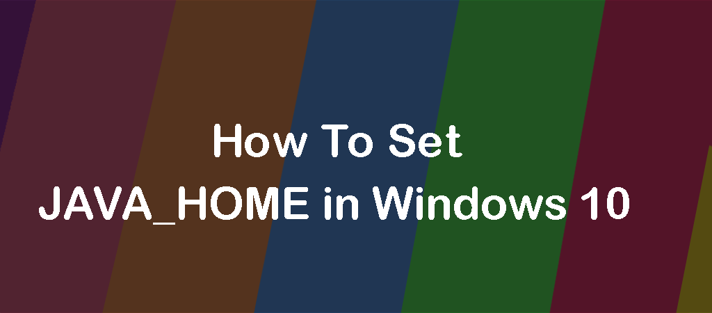 How To Set JAVA_HOME in Windows 10