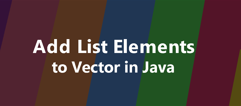 Java Example Programs – Add list elements to Vector