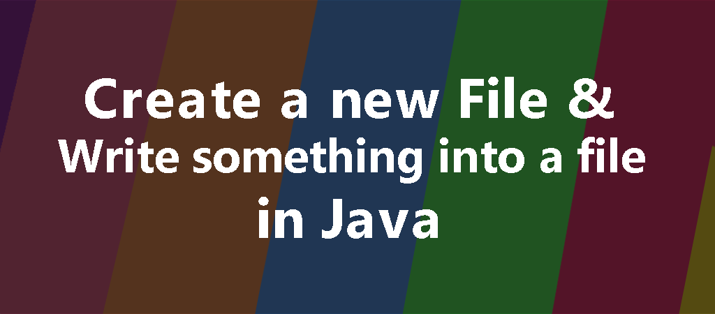 create new file and write something into a file in java