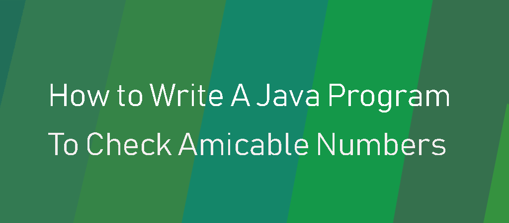 Java Example Programs – How to write a java program to check Amicable Numbers