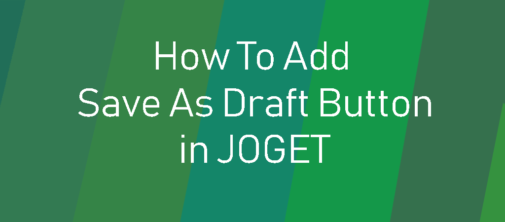 How To Add Save As Draft Button in JOGET
