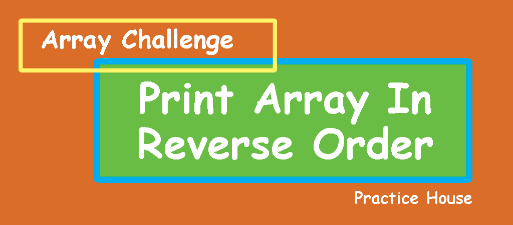 Array Challenge – Print Array in Reverse Order in Java