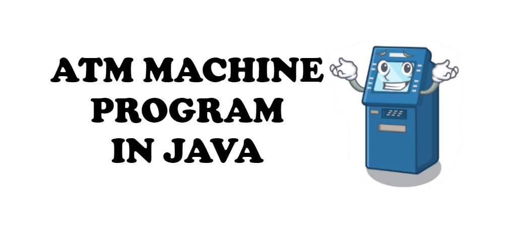 ATM Machine Program in Java For Beginners