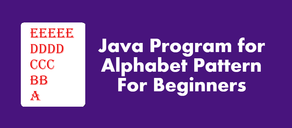 Java Exercise – Alphabet Pattern Program in Java For Beginners
