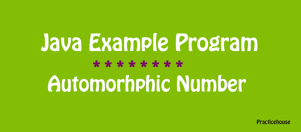 Java Example Programs –  Automorphic Numbers
