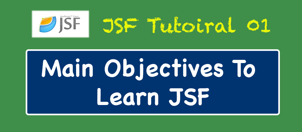 JSF Tutorial 01 – Main Objectives To Learn Java Server Faces