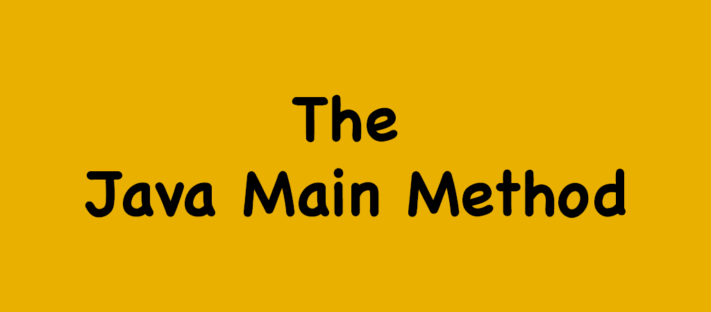 The Java Main Method – Explanation For Beginners
