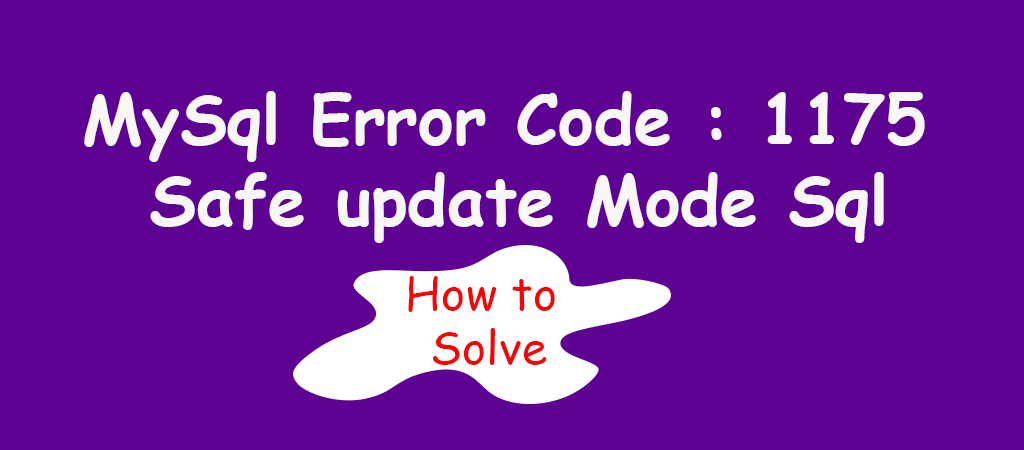 MySql Error Code : 1175 – Safe update Mode Sql