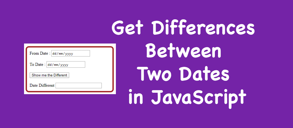 How To Get The Differences Between Two Dates In JavaScript