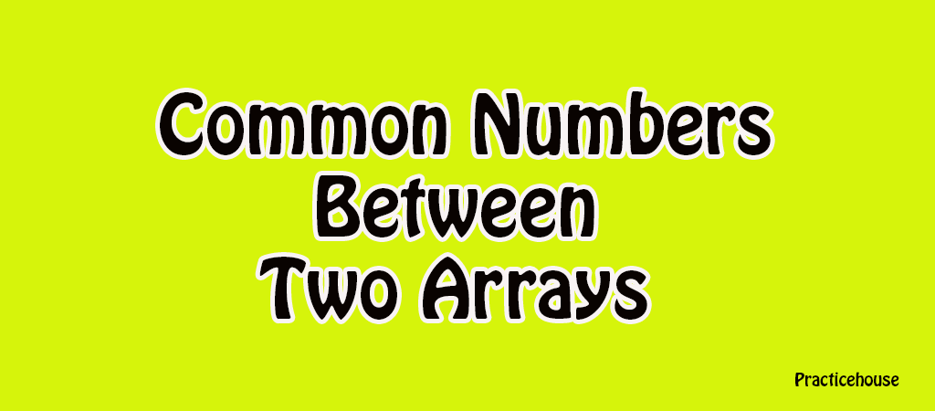 Java Example Programs – Common Numbers Between Two Arrays